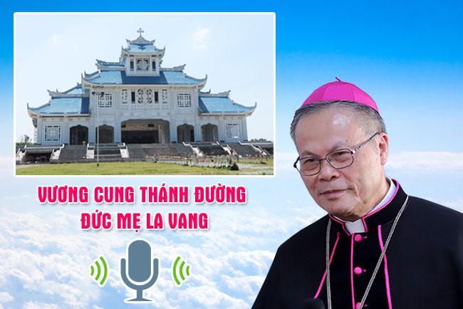 Phỏng vấn Đức TGM Giuse Nguyễn Chí Linh về Vương Cung Thánh Đường Đức Mẹ La Vang